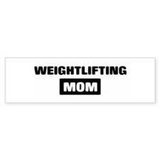 WEIGHTLIFTING mom Bumper Bumper Sticker