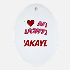 I Love My Daughter Makayla Oval Ornament