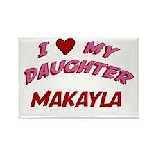 I Love My Daughter Makayla Rectangle Magnet