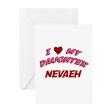 I Love My Daughter Nevaeh Greeting Card