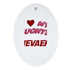 I Love My Daughter Nevaeh Oval Ornament