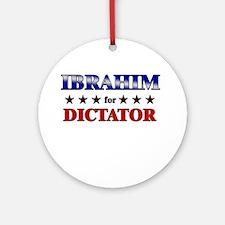 IBRAHIM for dictator Ornament (Round)
