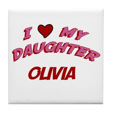 I Love My Daughter Olivia Tile Coaster