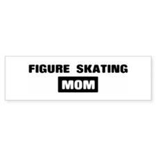 FIGURE SKATING mom Bumper Bumper Sticker