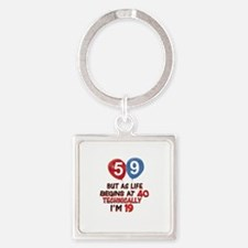 59 years.. but technically younger Square Keychain
