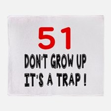 51 Don Not Grow Up It Is A Trap Throw Blanket