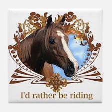 I'd Rather Be Riding Horses Tile Coaster