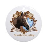 I'd Rather Be Riding Horses Ornament (Round)