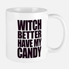 Witch Better Have My Candy Mugs