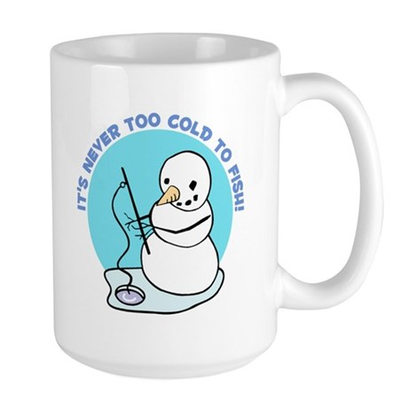 IT'S NEVER TOO COLD TO FISH! Large Mug