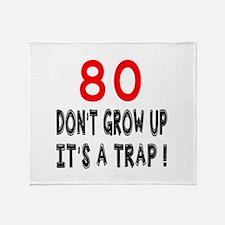 80 Don't Grow Birthday Designs Throw Blanket