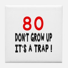 80 Don't Grow Birthday Designs Tile Coaster