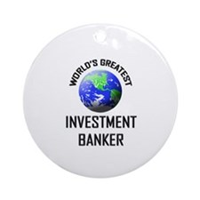 World's Greatest INVESTMENT BANKER Ornament (Round