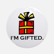 I'M GIFTED. Ornament (Round)