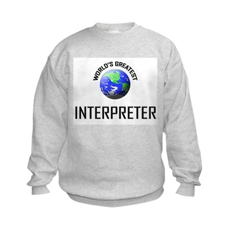World's Greatest INTERPRETER Kids Sweatshirt