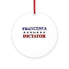 FRANCESCA for dictator Ornament (Round)