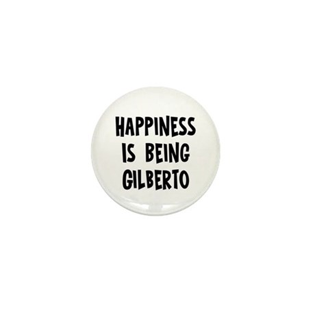 Happiness is being Gilberto Mini Button