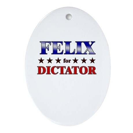 FELIX for dictator Oval Ornament