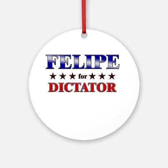 FELIPE for dictator Ornament (Round)