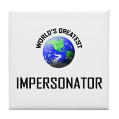 World's Greatest IMPERSONATOR Tile Coaster