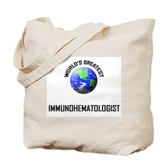 World's Greatest IMMUNOHEMATOLOGIST Tote Bag