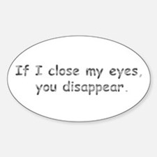 If I Close My Eyes Oval Decal