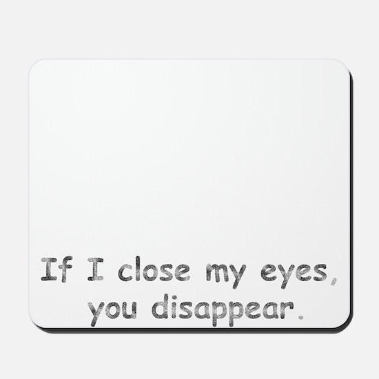 If I Close My Eyes Mousepad