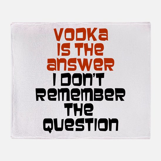 Vodka Is The Answer Throw Blanket