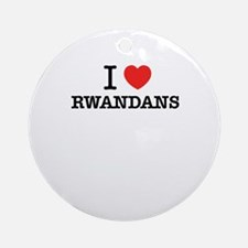 I Love RWANDANS Round Ornament