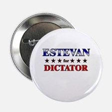 "ESTEVAN for dictator 2.25"" Button"