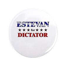 "ESTEVAN for dictator 3.5"" Button"