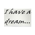 I have a dream... Rectangle Magnet (100 pack)