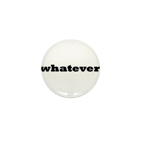 Whatever. Mini Button (10 pack)