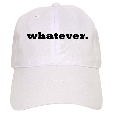 Whatever. Cap