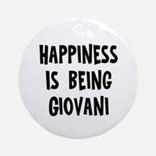 Happiness is being Giovani	 Ornament (Round)