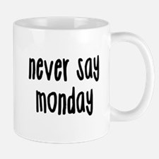 Never Say Monday Mugs