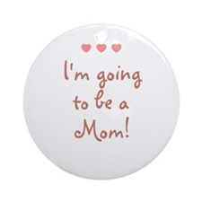 I'm going to be a Mom! Ornament (Round)