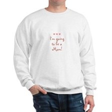 I'm going to be a Mom! Sweatshirt