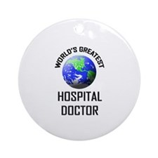 World's Greatest HOSPITAL DOCTOR Ornament (Round)