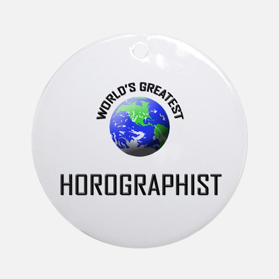 World's Greatest HOROGRAPHIST Ornament (Round)