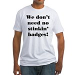 No Stinkin' Badges! Fitted T-Shirt