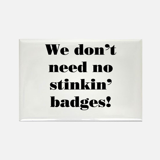 No Stinkin' Badges! Rectangle Magnet