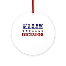 ELLIE for dictator Ornament (Round)