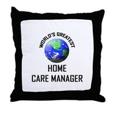 World's Greatest HOME CARE MANAGER Throw Pillow