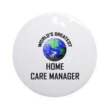 World's Greatest HOME CARE MANAGER Ornament (Round