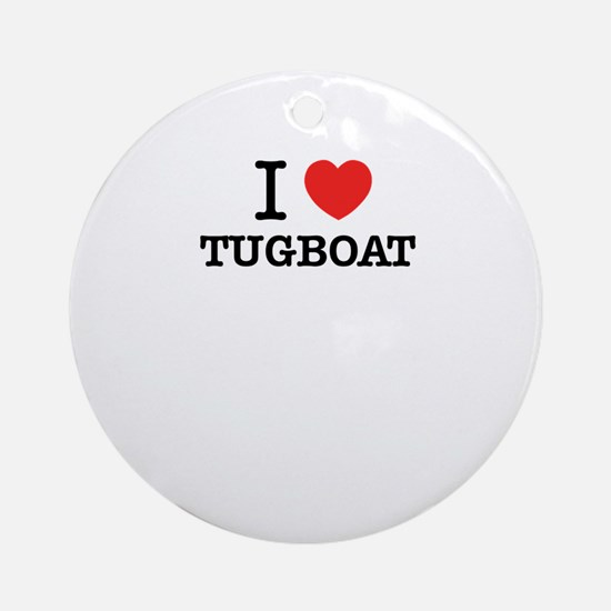 I Love TUGBOAT Round Ornament