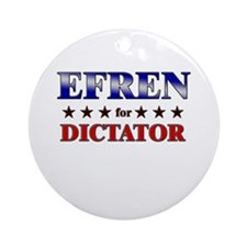 EFREN for dictator Ornament (Round)
