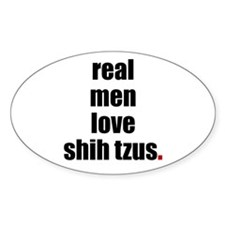 Real Men - Shih Tzus Oval Decal