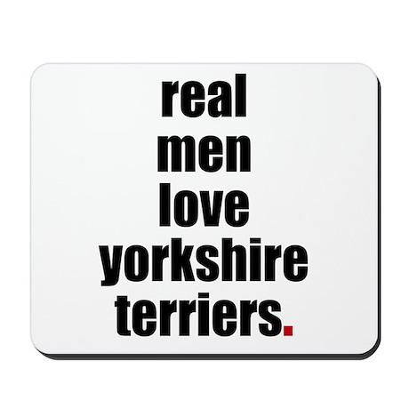 Real Men - Yorkshire Terriers Mousepad