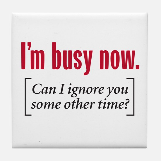I'm busy now - Tile Coaster